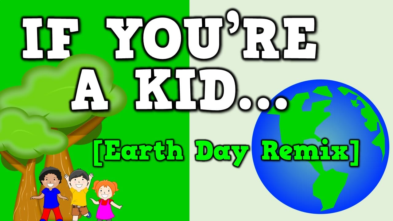 If You're A Kid (earth Day Remix!) [song For Kids About Going