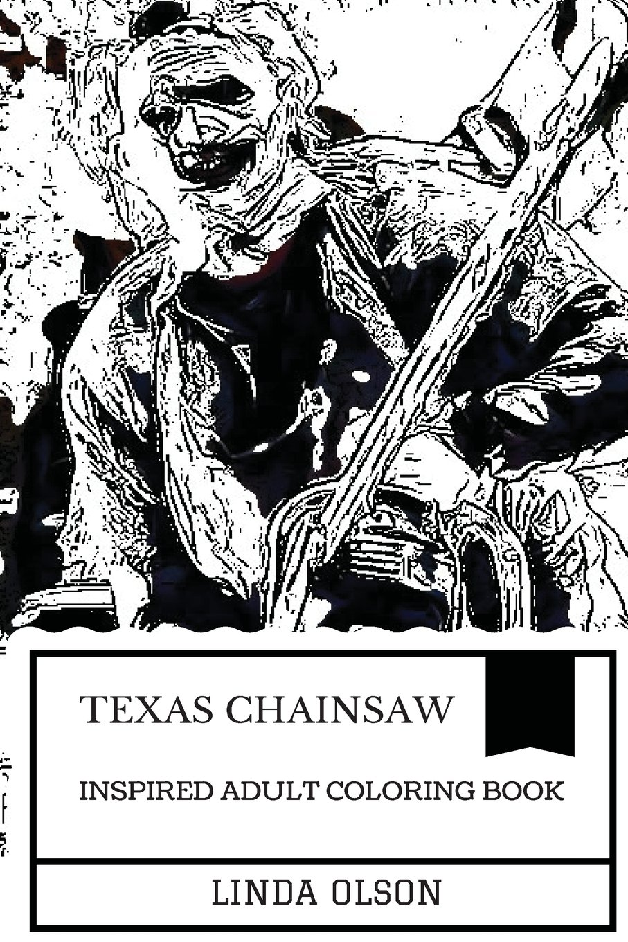 Texas Chainsaw Inspired Adult Coloring Book  Leatherface Art And