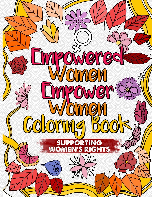 Empowered Women Empower Women Coloring Book  An Inspirational