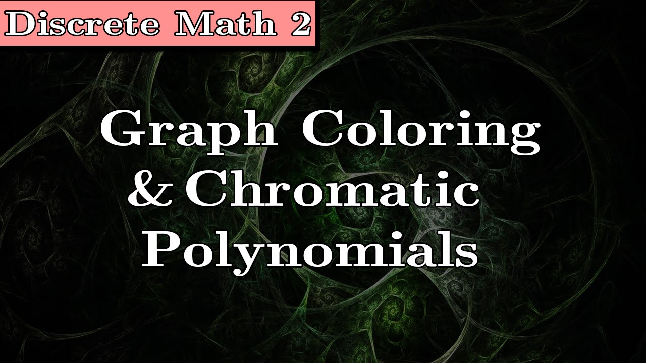 Discrete Math 2] Graph Coloring And Chromatic Polynomials
